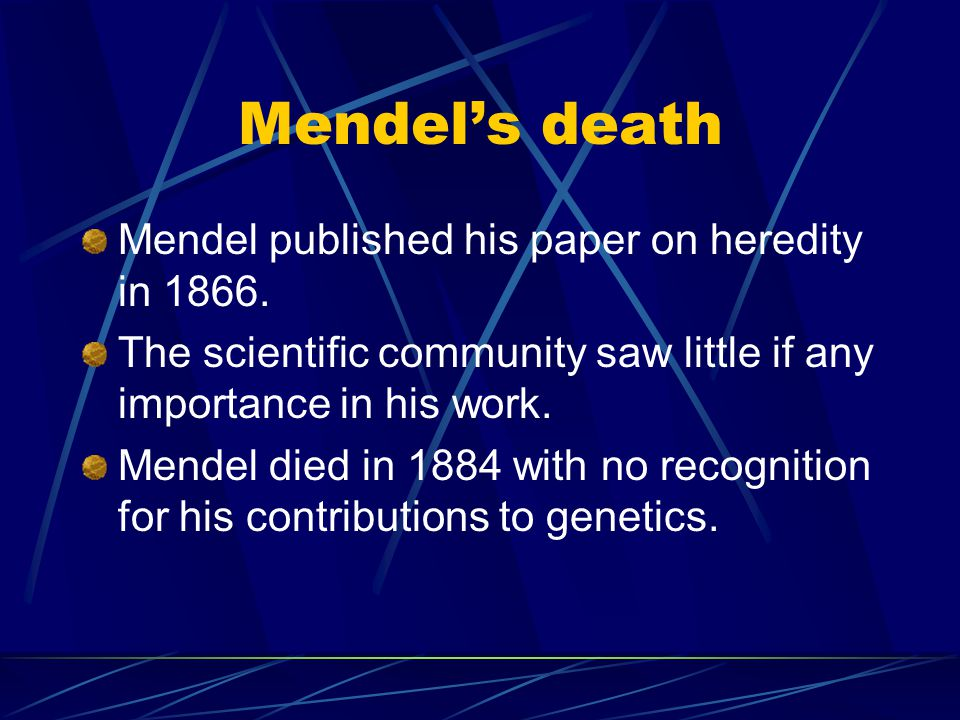 Mendel's death Mendel published his paper on heredity in 1866.