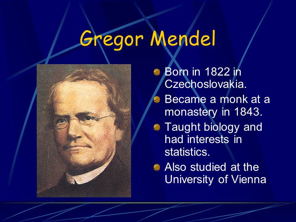 Gregor Mendel Born in 1822 in Czechoslovakia.