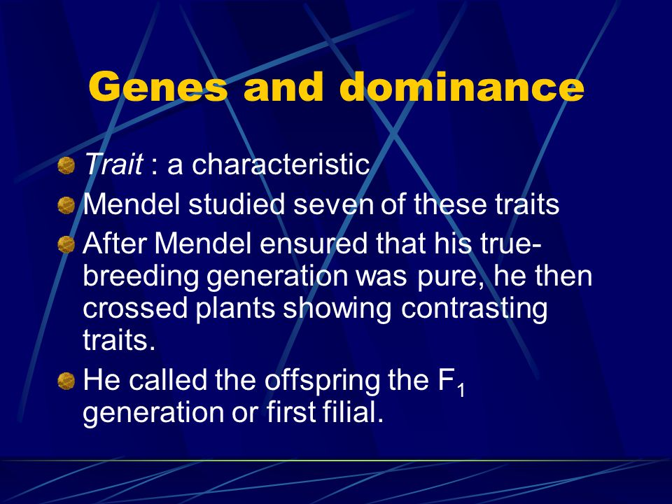 Genes and dominance Trait : a characteristic