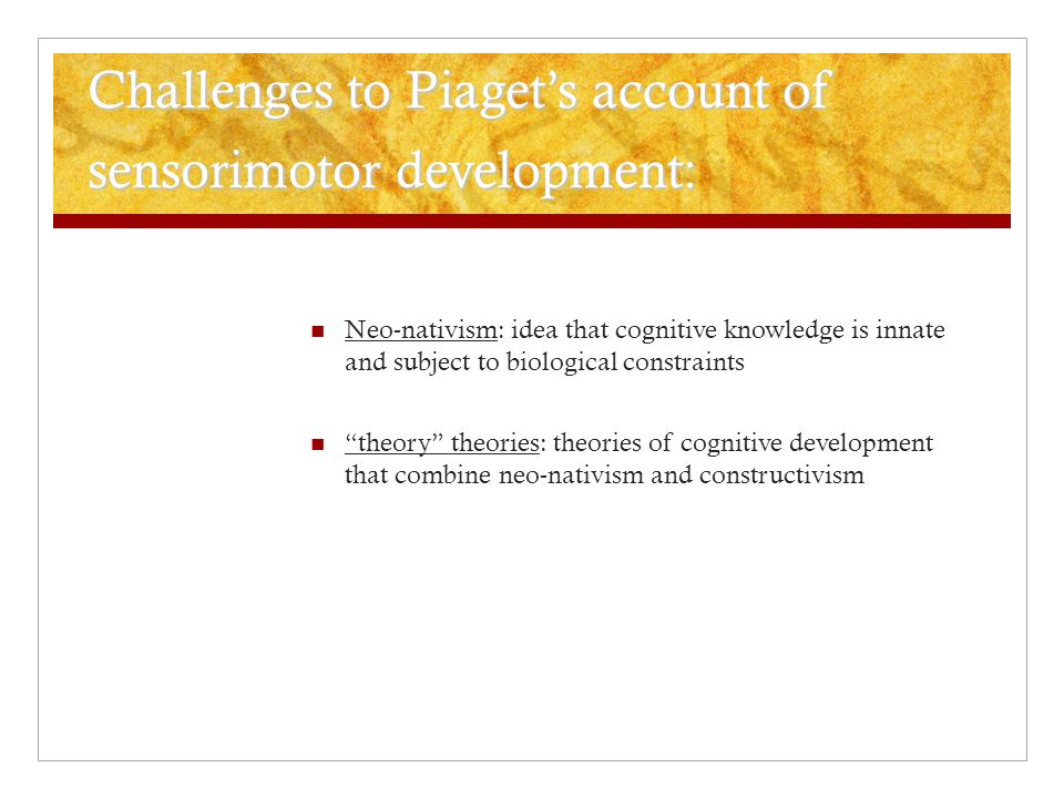 Challenges to Piaget's account of sensorimotor development: