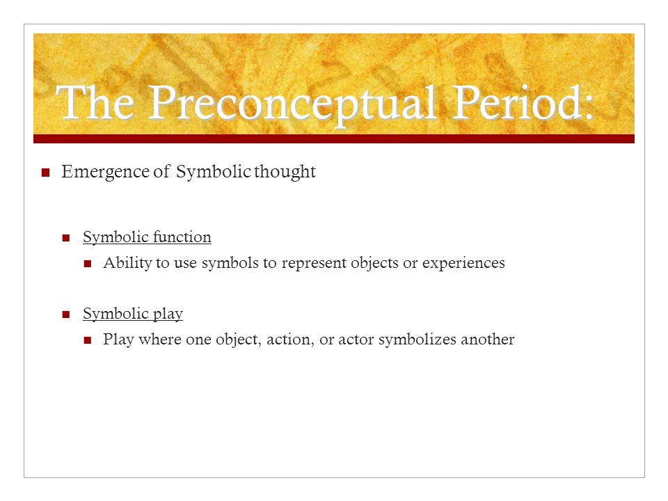 The Preconceptual Period: