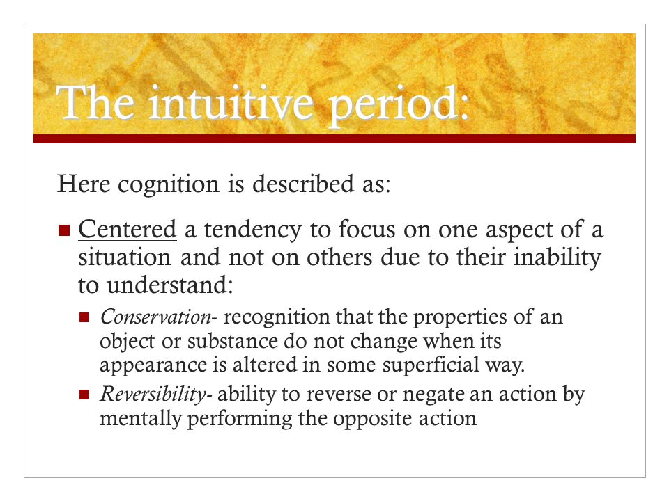 The intuitive period: Here cognition is described as: