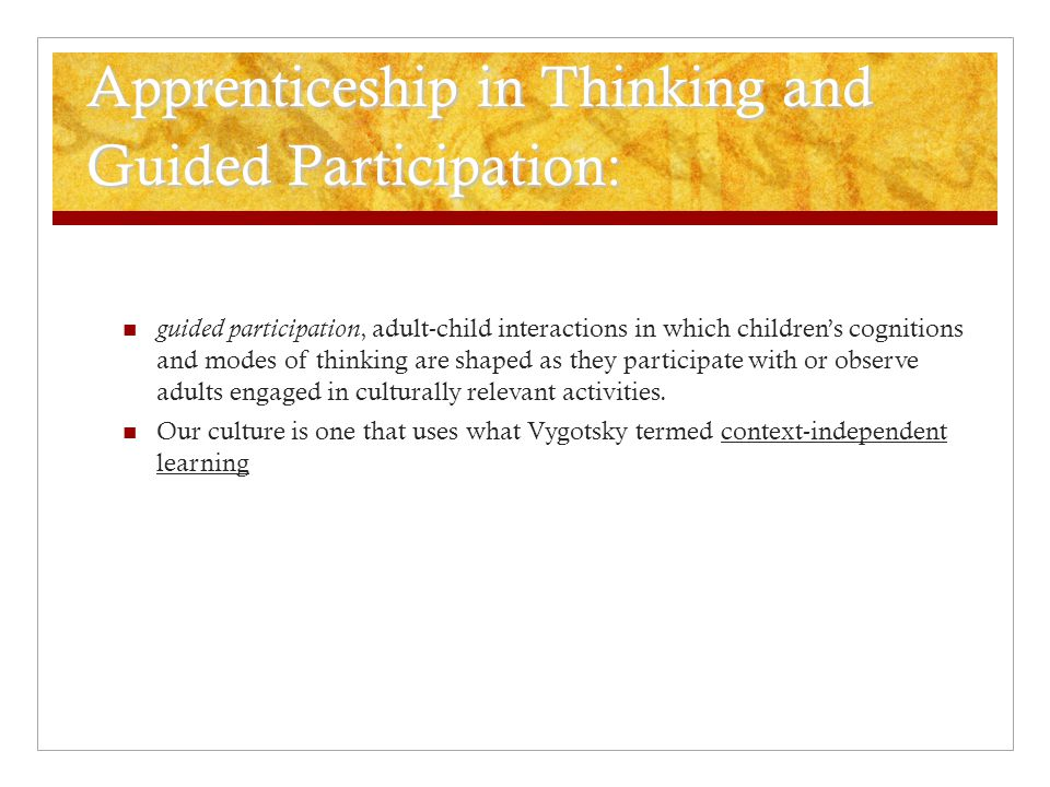 Apprenticeship in Thinking and Guided Participation: