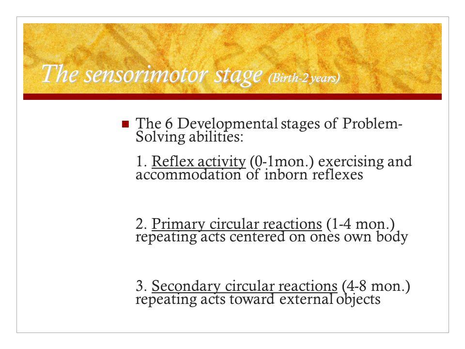 The sensorimotor stage (Birth-2 years)
