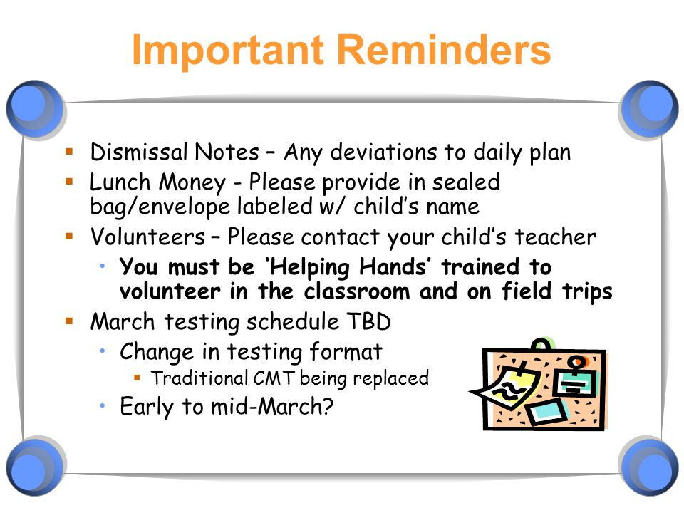 Important Reminders Dismissal Notes – Any deviations to daily plan