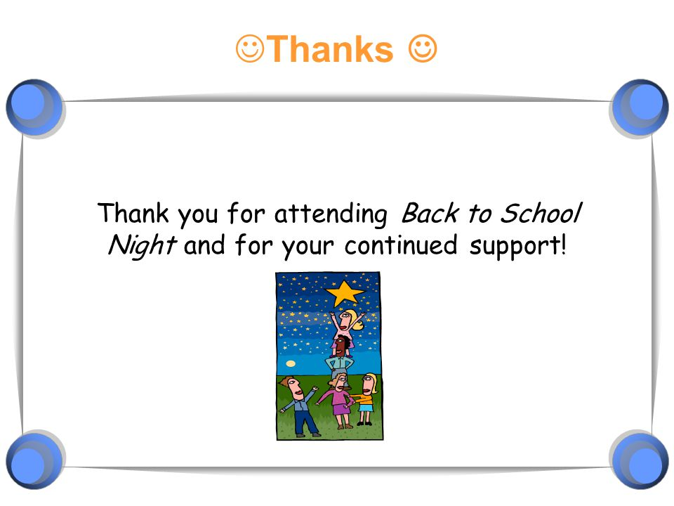 Thanks  Thank you for attending Back to School Night and for your continued support!