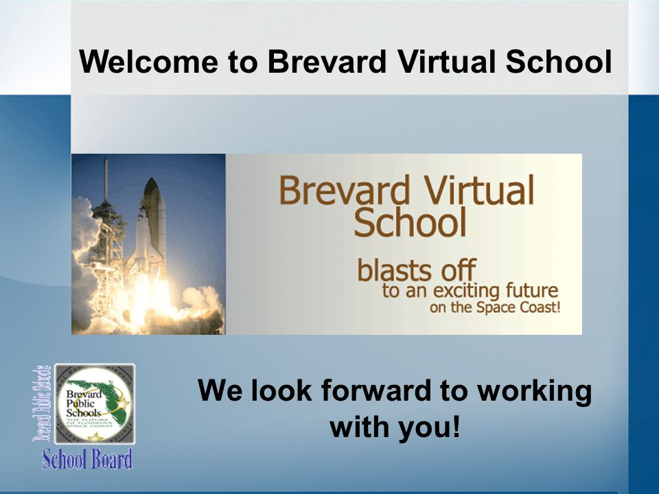 Welcome to Brevard Virtual School We look forward to working with you!