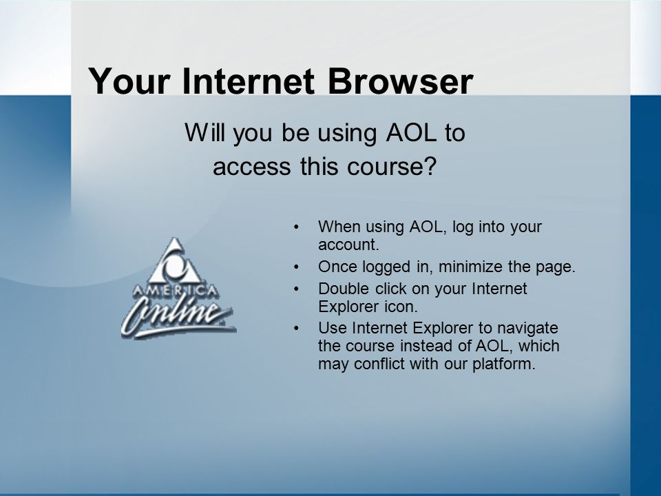 Your Internet Browser Will you be using AOL to access this course