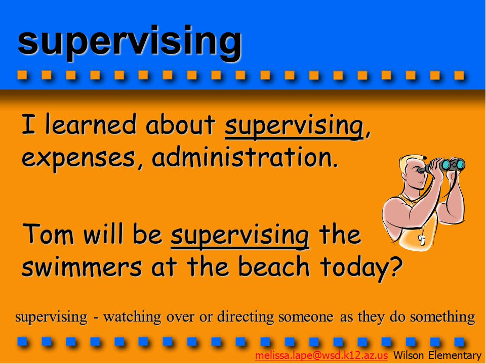 supervising I learned about supervising, expenses, administration.