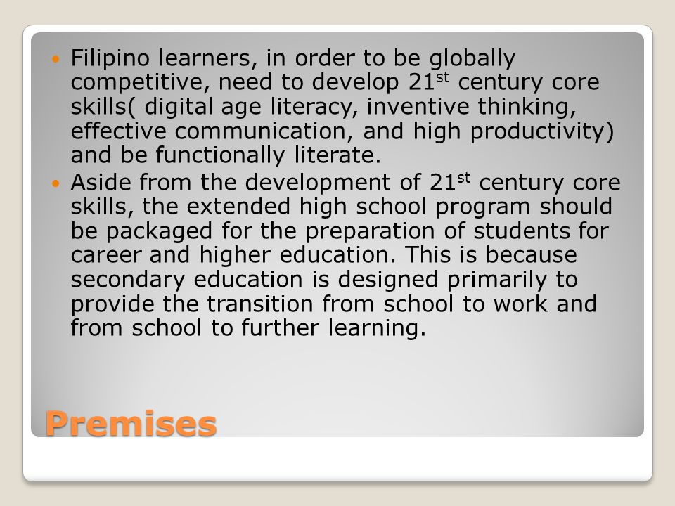 Filipino learners, in order to be globally competitive, need to develop 21st century core skills( digital age literacy, inventive thinking, effective communication, and high productivity) and be functionally literate.