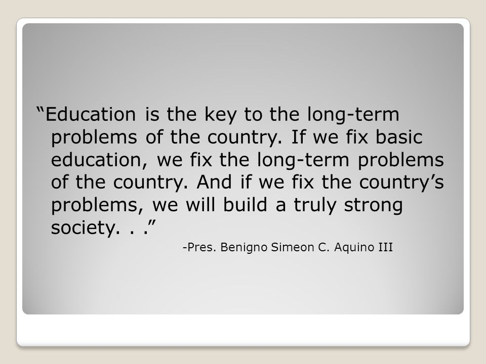 Education is the key to the long-term problems of the country
