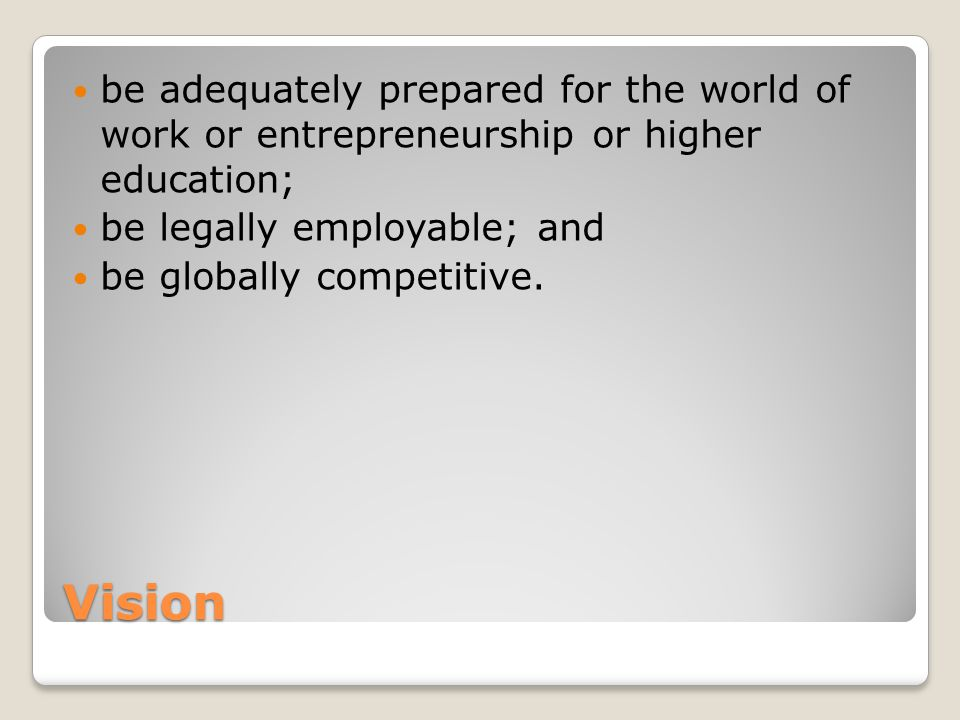 be adequately prepared for the world of work or entrepreneurship or higher education;