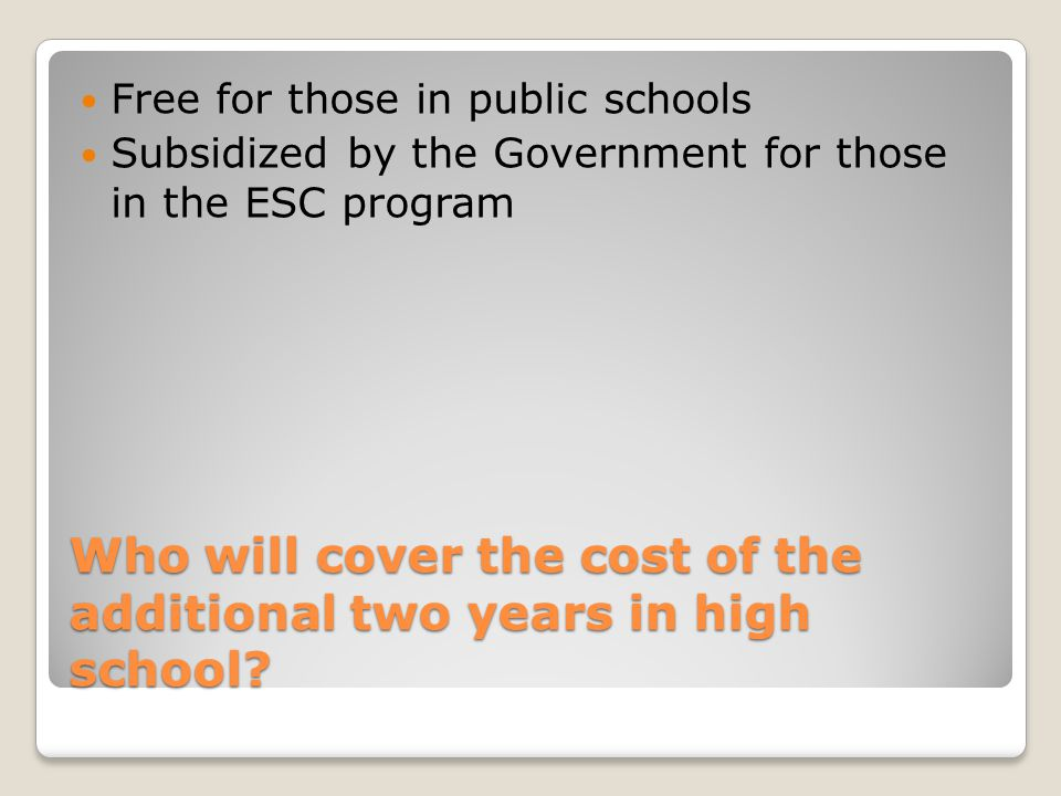 Who will cover the cost of the additional two years in high school
