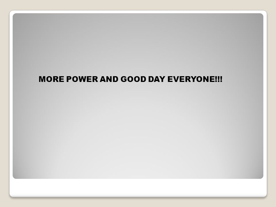 MORE POWER AND GOOD DAY EVERYONE!!!