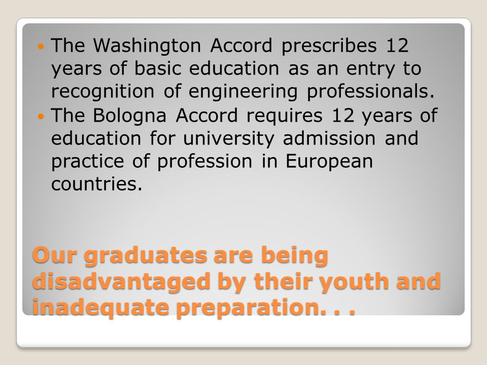 The Washington Accord prescribes 12 years of basic education as an entry to recognition of engineering professionals.