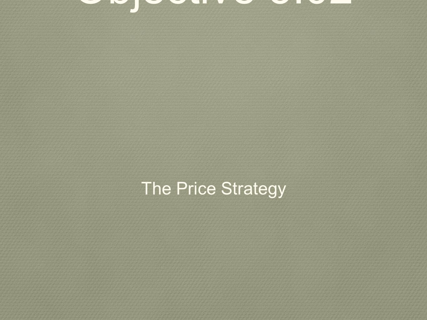 Objective 5.02 The Price Strategy