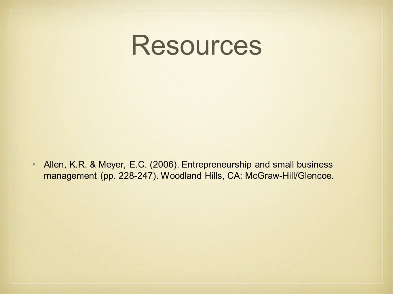 Resources Allen, K.R. & Meyer, E.C. (2006). Entrepreneurship and small business management (pp.