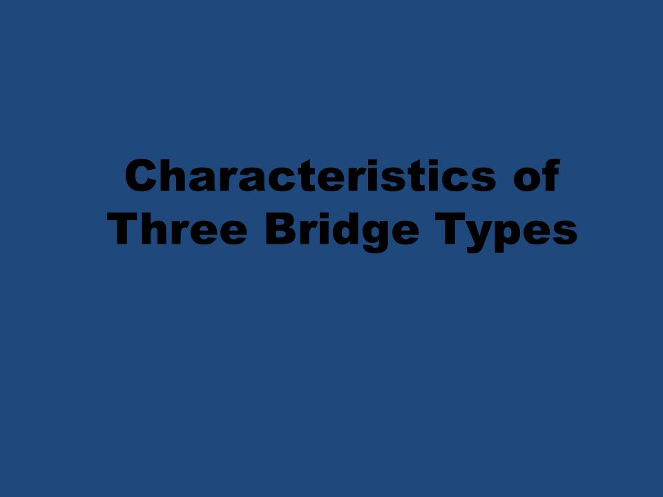 Characteristics of Three Bridge Types