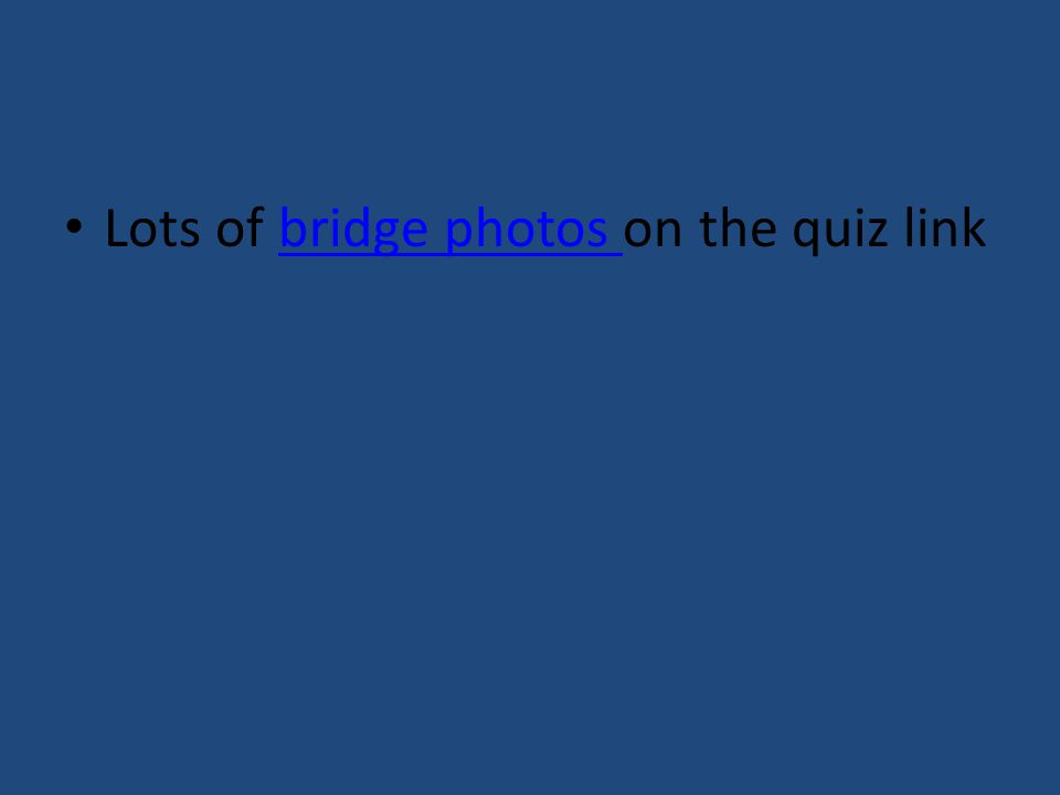 Lots of bridge photos on the quiz link