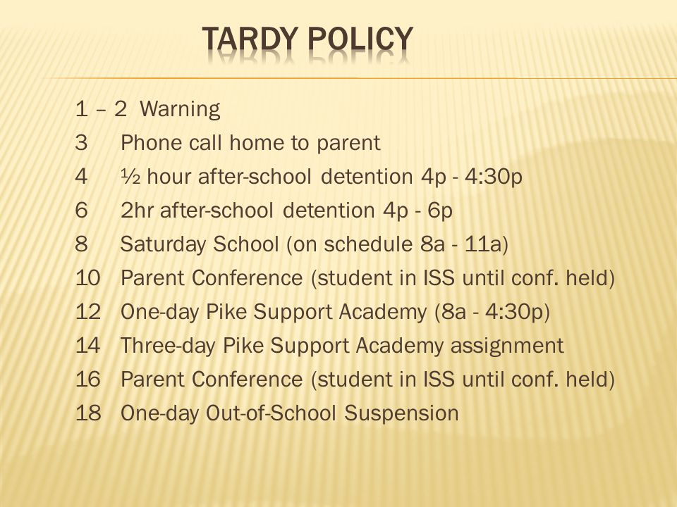 Tardy Policy 1 – 2 Warning 3 Phone call home to parent