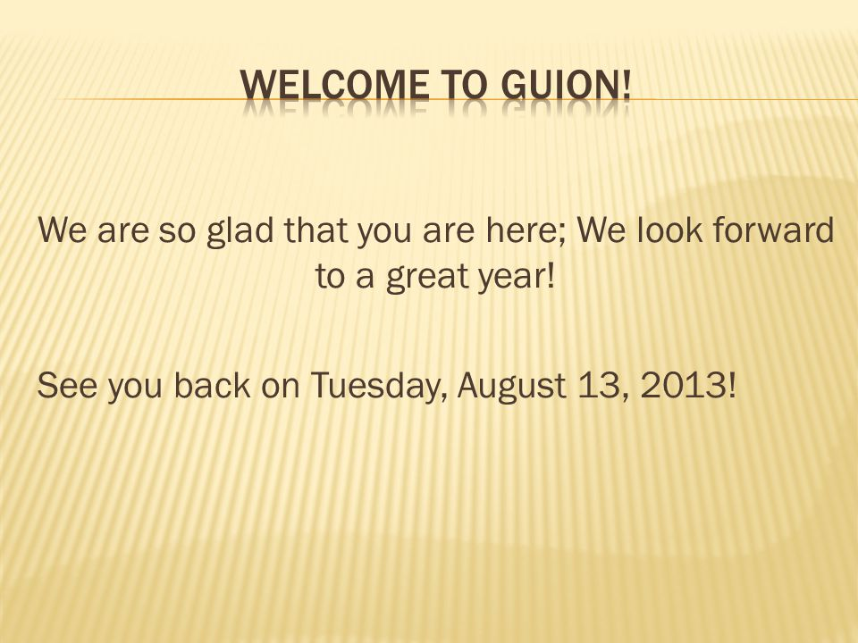 We are so glad that you are here; We look forward to a great year!