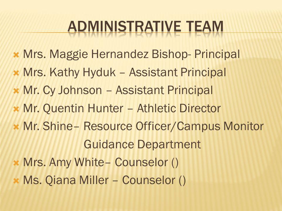 Administrative Team Mrs. Maggie Hernandez Bishop- Principal