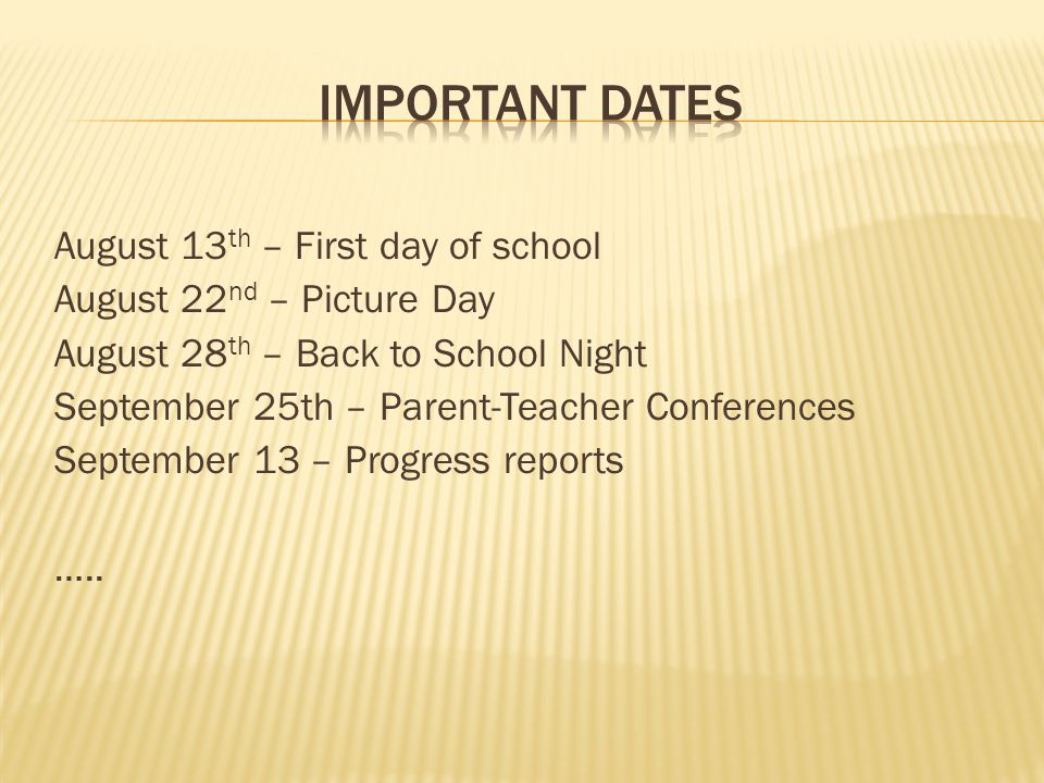 Important Dates August 13th – First day of school
