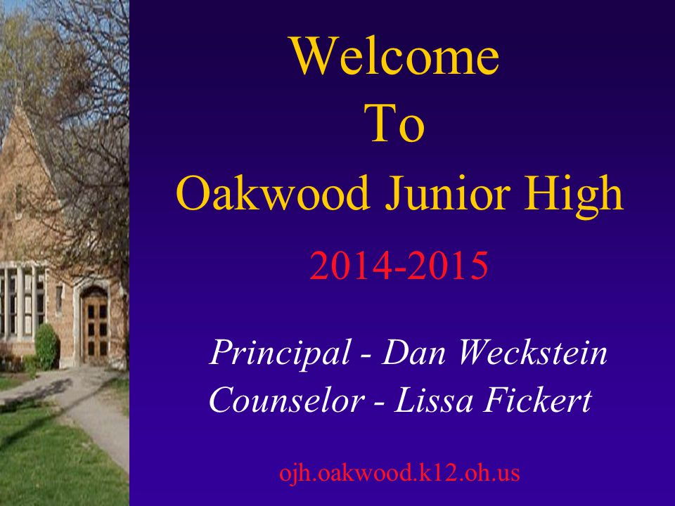 Welcome To Oakwood Junior High 2014-2015 Principal - Dan Weckstein