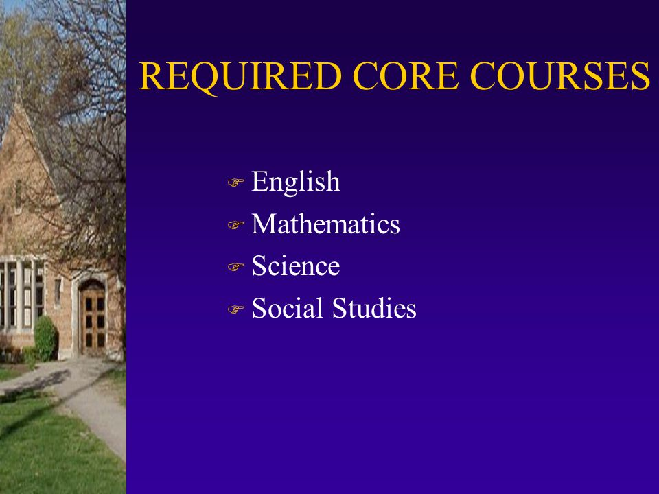 REQUIRED CORE COURSES English Mathematics Science Social Studies
