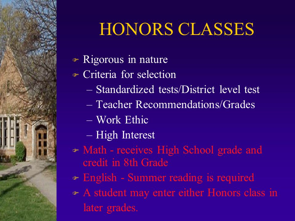 HONORS CLASSES Rigorous in nature Criteria for selection