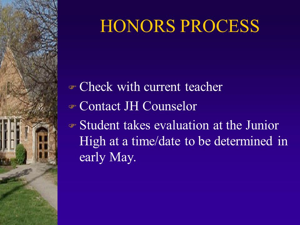 HONORS PROCESS Check with current teacher Contact JH Counselor