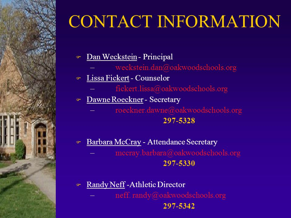 CONTACT INFORMATION Dan Weckstein - Principal. weckstein.dan@oakwoodschools.org. Lissa Fickert - Counselor.
