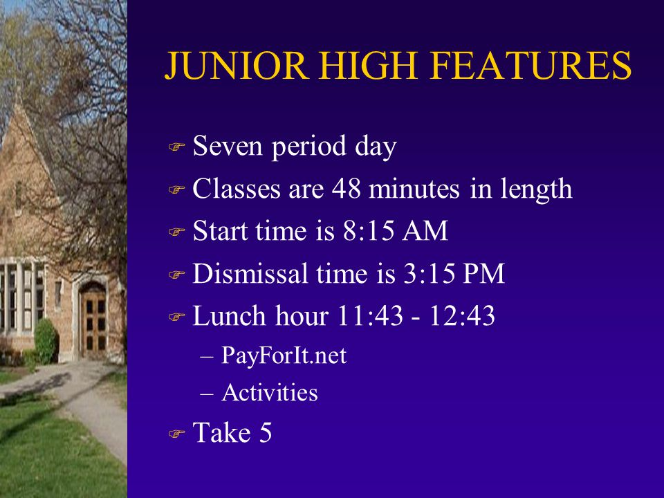 JUNIOR HIGH FEATURES Seven period day Classes are 48 minutes in length
