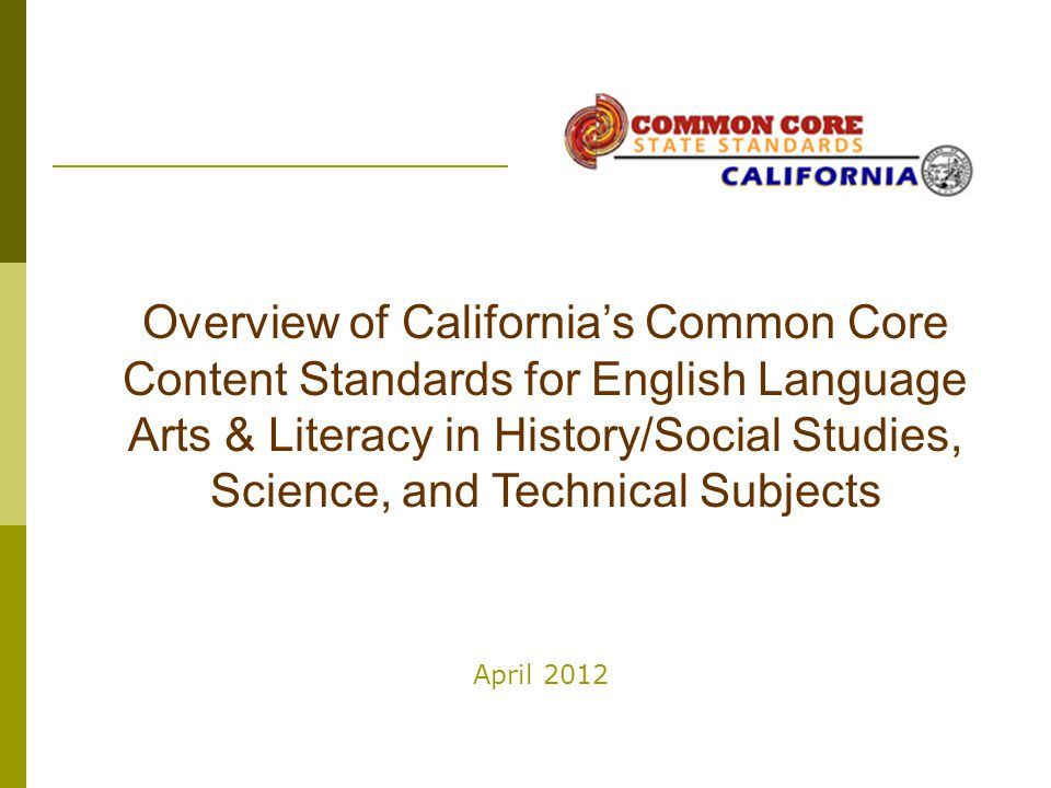 Overview of California's Common Core Content Standards for English Language Arts & Literacy in History/Social Studies, Science, and Technical Subjects