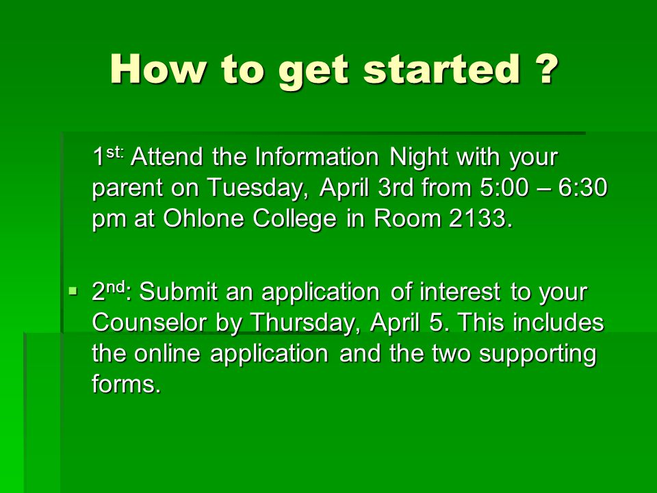 How to get started 1st: Attend the Information Night with your parent on Tuesday, April 3rd from 5:00 – 6:30 pm at Ohlone College in Room