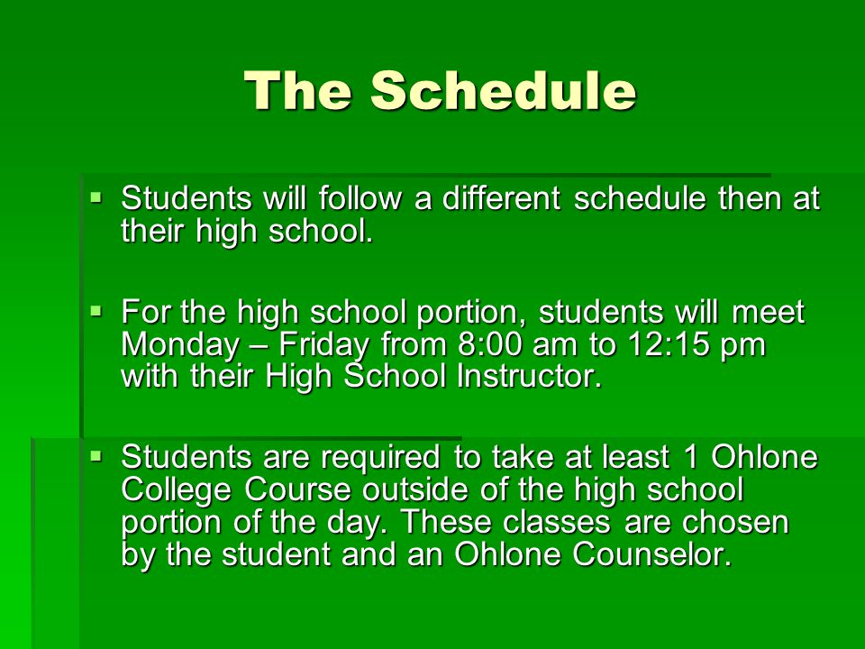 The Schedule Students will follow a different schedule then at their high school.