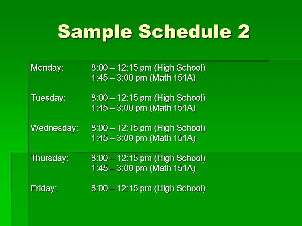 Sample Schedule 2 Monday: 8:00 – 12:15 pm (High School)