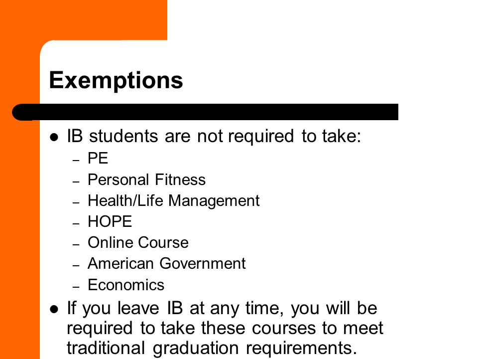 Exemptions IB students are not required to take: