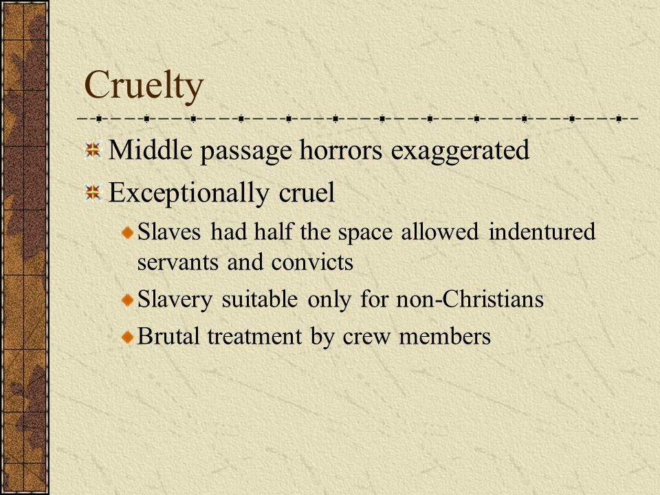 Cruelty Middle passage horrors exaggerated Exceptionally cruel
