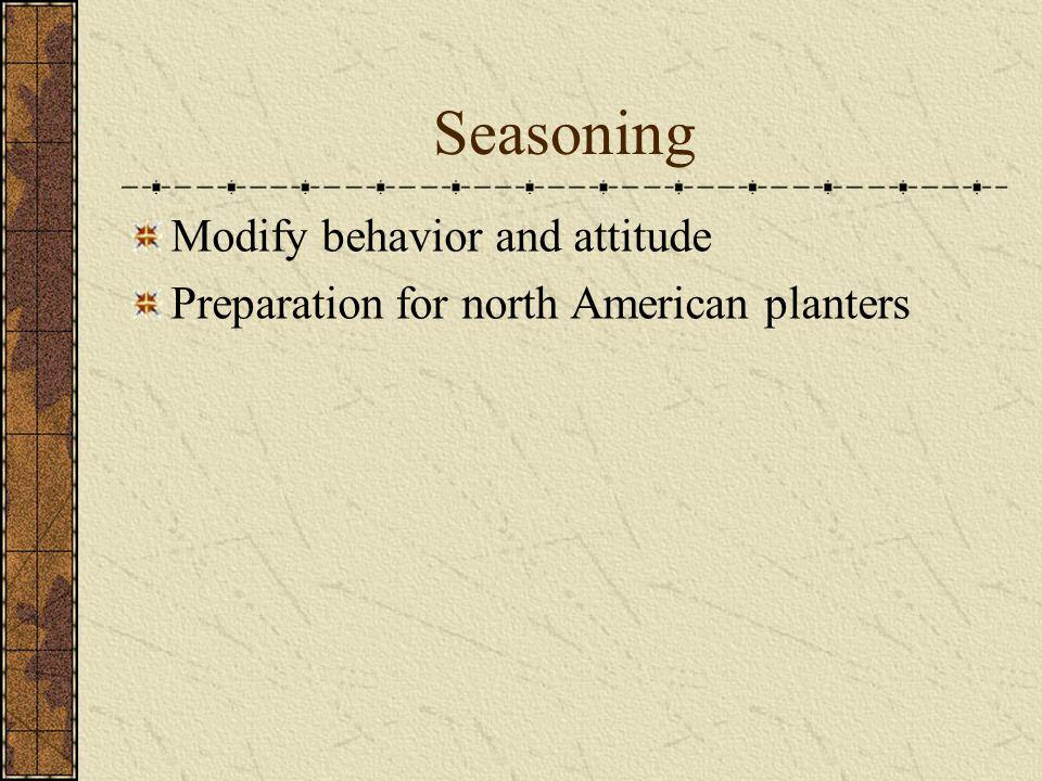 Seasoning Modify behavior and attitude