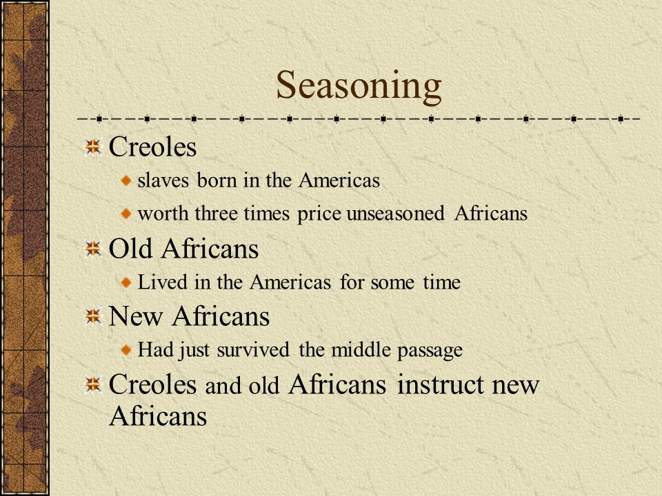 Seasoning Creoles Old Africans New Africans
