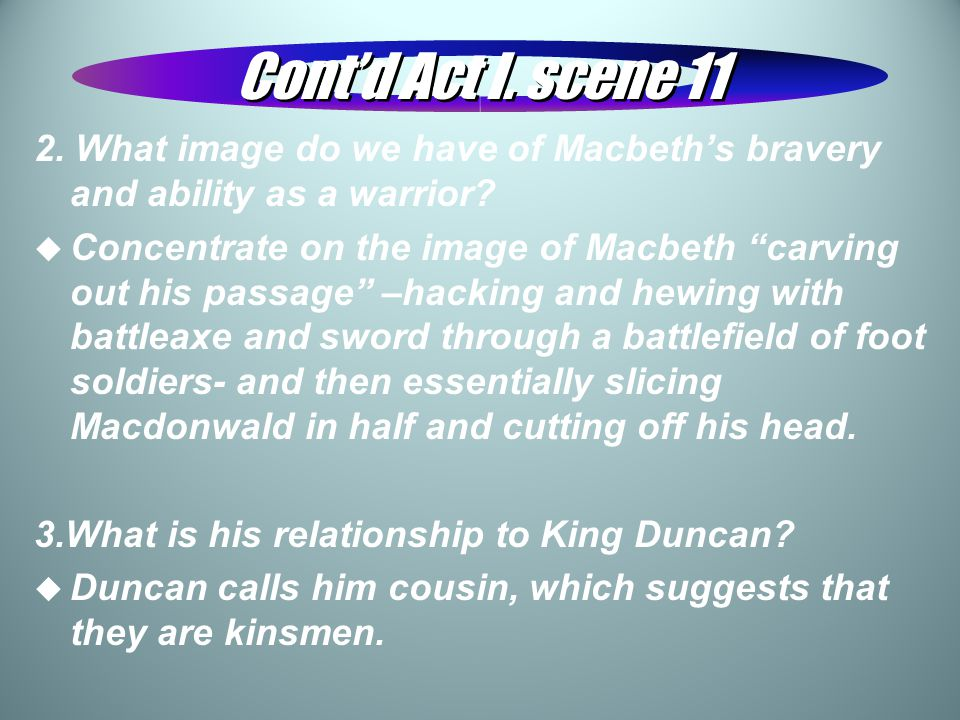 Cont'd Act I. scene 11 2. What image do we have of Macbeth's bravery and ability as a warrior