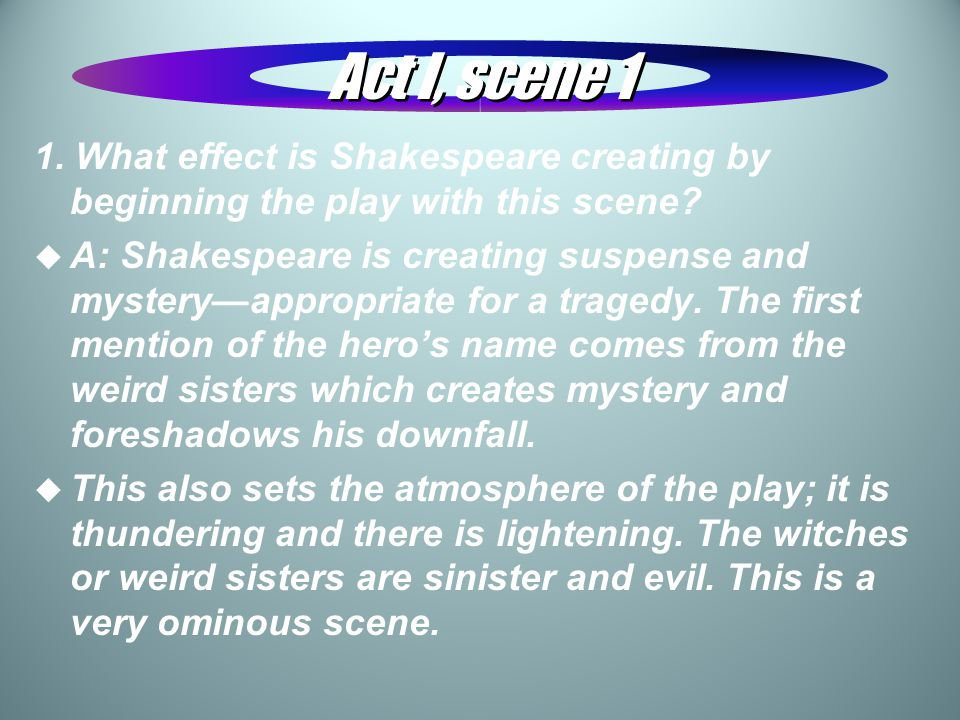 Act I, scene 1 1. What effect is Shakespeare creating by beginning the play with this scene