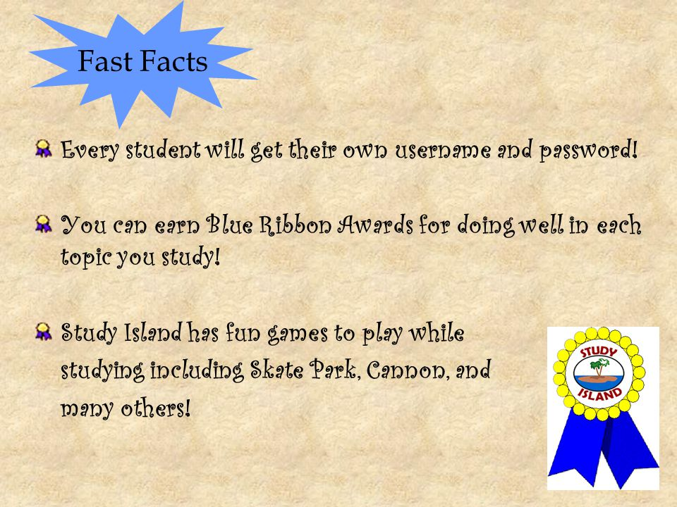 Fast Facts Every student will get their own username and password!