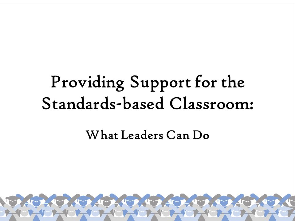 Providing Support for the Standards-based Classroom: