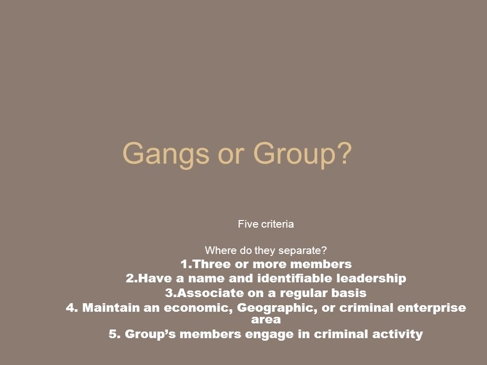 Gangs or Group 1.Three or more members