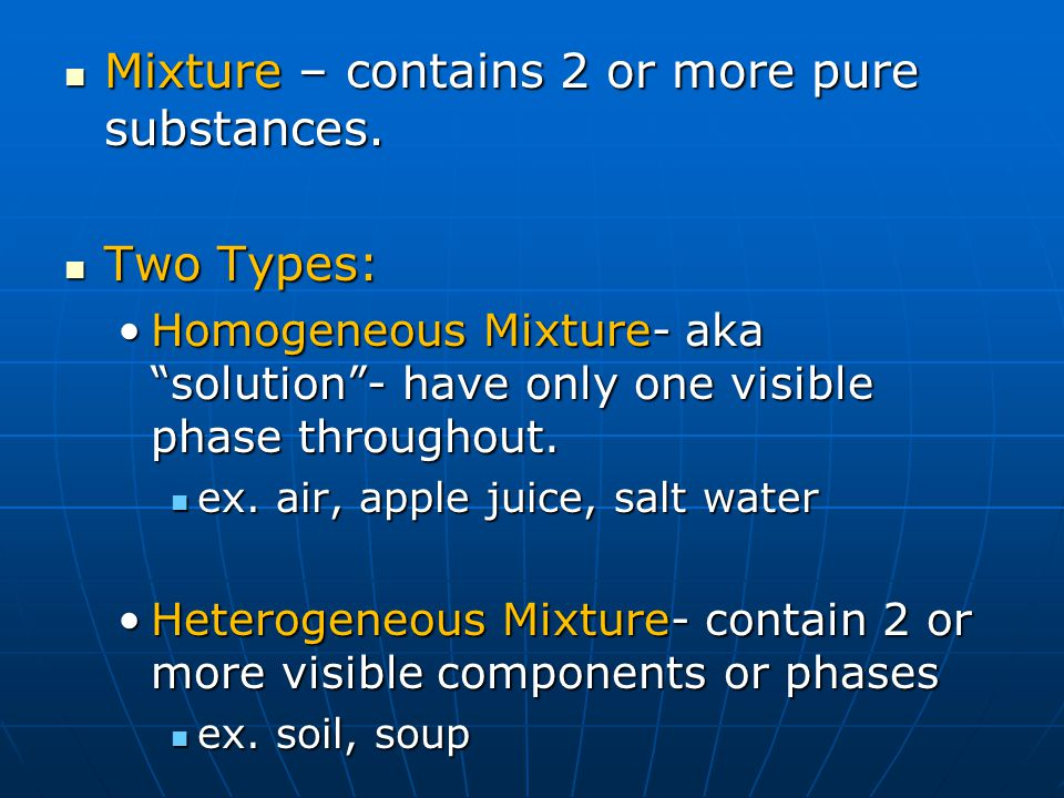 Mixture – contains 2 or more pure substances.