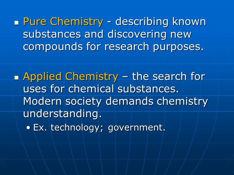 Pure Chemistry - describing known substances and discovering new compounds for research purposes.