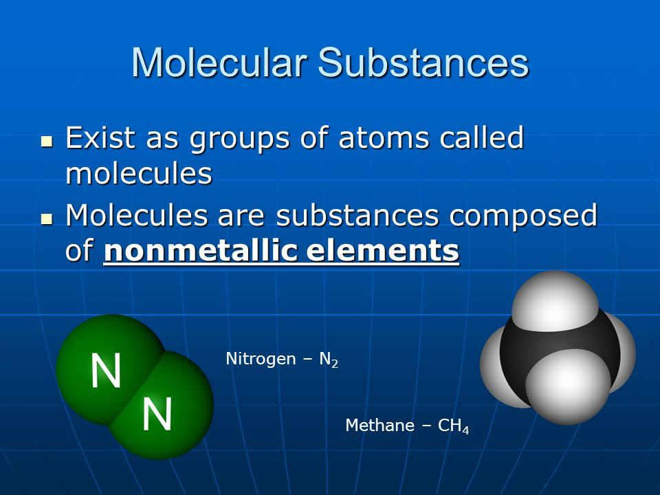 Molecular Substances Exist as groups of atoms called molecules