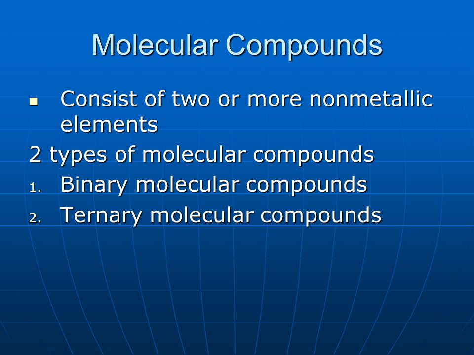 Molecular Compounds Consist of two or more nonmetallic elements